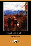 The Just Men of Cordova (Dodo Press) - Wallace, Edgar - Dodo Press
