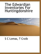 The Edwardian Inventories for Huntingdonshire - Lomas, S. C. - BiblioLife