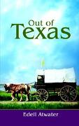 Out of Texas - Atwater, Edell - Authorhouse