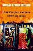 Cancion Para Caminar Sobre las Aguas pdl - Hernan Rivera Letelier - Punto De Lectura