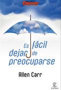 Es Fácil Dejar de Preocuparse - Allen Carr - Espasa