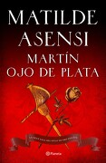 Martín ojo de Plata: La Gran Saga del Siglo de oro (Venganza en Sevilla, Tierra Firme) (Matilde Asensi) - Matilde Asensi - Planeta