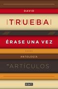 Érase una Vez: Antología de Artículos (Debate) - David Trueba - Debate