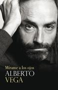 Mirame a los Ojos. Alberto Vega - Alberto Vega - Grijalbo