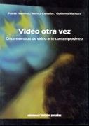 Video Otra vez / Once Muestras de Video Arte Contemporaneo - Varios Autores - Ediciones E Impresiones Metales Pesados Limitada