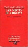 las cortes de coguaya. premio intern. novela plaza & janés. 1ª edición. - ángel. garcía roldán - plaza & janés
