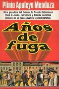 años de fuga. premio de novela colombiana plaza & janés. 1ª edición. - plinio apuleyo. mendoza -