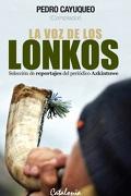 La voz de los Lonkos. Selección de Reportajes del Periódico Azkintuwe - Pedro Cayuqueo - Catalonia