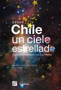 Desde Chile un Cielo Estrellado. Lecturas Para Fascinarse con la Astronomia - María Teresa Ruíz - Editorial Catalonia
