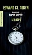 El Padre (Las Novelas de Patrick Melrose 1) (Literatura Random House) - Edward St. Aubyn - Mondadori