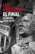 El Final: Alemania 1944-1945 - Ian Kershaw - Ediciones Península