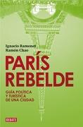 París Rebelde: Guía Política y Turística de una Ciudad (Debate) - Ramón Chao,Ignacio Ramonet Míguez - Debate