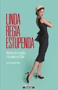 Linda Regia Estupenda. Historia de la Moda y la Mujer en Chile - Juan Luis Salinas - El Mercurio-Aguilar