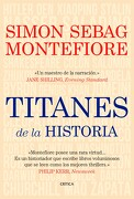 Titanes de la Historia - Simon Sebag Montefiore - Editorial Crítica