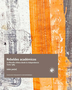 Rebeldes Academicos. La Filosofia Chilena Desde La Independencia Hasta 1989 - Ivan Jaksic - Ediciones UDP