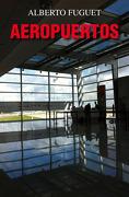 Aeropuertos - pdl - Alberto Fuguet - Punto De Lectura