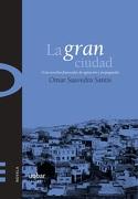 La Gran Ciudad (Una Novelita Finisecular de Agitacion y Propaganda) - Omar Saavedra Santis - Uqbar Editores