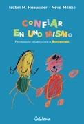 Confiar en uno Mismo. Programa de Desarrollo de la Autoestima - Isabel M. Milicic, Neva; Haeussler - Catalonia