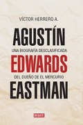 Agustin Edwards Eastman. Una Biografia Desclasificada del Dueno de el Mercurio - Victor Herrero - Debate