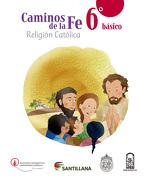 Caminos de la fe 6º Basico Religion Catolica (2015) Santillana - Santillana - Santillana