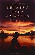 Shiatsu Para Amantes (Salud y Vida Natural) - Nathan B. Strauss - Ediciones Obelisco S.L.