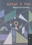 Mirar y Ver. Ensayos de Geometría Intuitiva - Miguel De Guzmán Ozámiz - Nivola