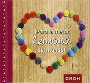 Para la Mejor Hermana del Mundo! - VV. AA. - Editorial Groh