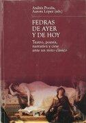 Fedras de Ayer y de Hoy: Teatro, Poesía, Narrativa y Cine Ante un Mito Clásico (Estudios Clásicos) - Andrés Pociña - Editorial Universidad De Granada