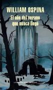 El ano del Verano que Nunca Llego - William Ospina - Literatura Random House