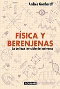 Física y Berenjenas. La Belleza Invisible del Universo - Andres Gomberoff - Aguilar