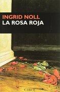 La Rosa Roja - Ingrid Noll - Circe Ediciones, S.L.U.