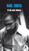 El día más blanco - Raúl Zurita - Literatura Random House