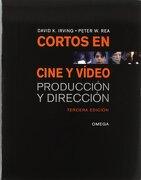Cortos en Cine y Video. Produccion y Direccion - David K. Irving,Peter W. Rea - Omega