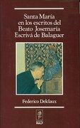 Santa María en los Escritos de san Josemaría Escrivá de Balaguer (Libros Sobre el Opus Dei) - Federico Delclaux Fernández - Rialp