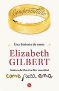 Comprometida: Una Historia de Amor (Narrativa Extranjera) - Elizabeth Gilbert - Punto De Lectura