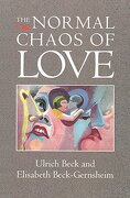 The Normal Chaos of Love - Beck, Ulrich - Polity Press