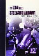 el tao del ciclismo indoor - andrés carlos muñoz lópez - editorial club universitario
