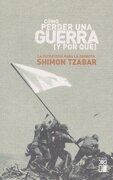 Como Perder una Guerra - Shimon Tzabar - Siglo XXI Editores Espana