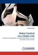 Robot Control Via a Radio Link - Halabi, Wadee - LAP Lambert Academic Publishing