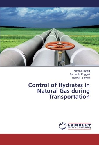 Control of hydrates in natural gas during transportation; saeed ahmad
