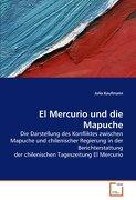 El Mercurio und die Mapuche: Die Darstellung des Konfliktes zwischen Mapuche und chilenischer Regierung in der Berichterstattung der chilenischen Tageszeitung El Mercurio