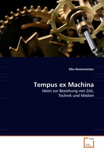 Tempus ex machina: ideen zur beziehung von zeit, technik und medien; elke rentemeister