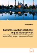 Kulturelle Aushängeschilder in globalisierter Welt: Eine Analyse der Kommunikationsstrategien des British Council und des Goethe-Instituts Istanbul