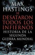 Se desataron todos los infiernos - Max Hastings - Crítica