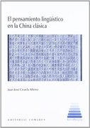 Pensamiento Linguistico en la China Clasica, el (Interlingua (Comares)) - Juan Jose Ciruela Alferez - Comares