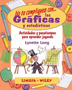 no te compliques con las graficas y estadisticas / don´t complicate yourself with graphs and statistics,actividades y pasatiempos para aprender jugando / games and activities that make math easy and fun - lynette long - editorial limusa s.a. de c.v.