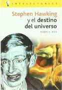 Stephen Hawking y el Destino del Universo - Ruben H. Rios - Campo De Ideas