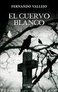 El Cuervo Blanco (hispanica) - Fernando Vallejo - Alfaguara