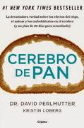 Cerebro de Pan: La Devastadora Verdad Sobre los Efectos del Trigo, el - David Perlmutter - Grijalbo