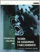 Problemas Resueltos de Teoría de Máquinas y Mecanismos - Juan Carlos García-Prada,Cristina Castejón Sisamón,Higinio Rubio Alonso - Paraninfo